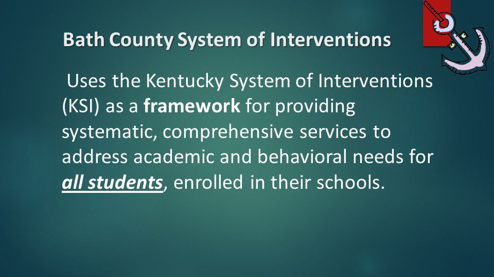 Bath County System of Interventions Uses the Kentucky System of Interventions (KSI) as a framework for providing systematic, comprehensive services to