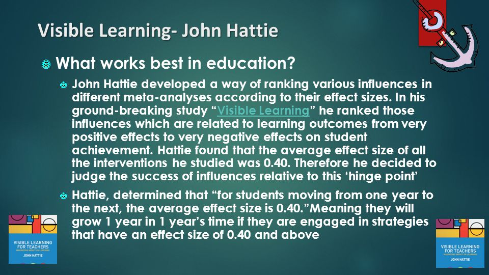Visible Learning- John Hattie What works best in education? John Hattie developed a way of ranking various influences in different meta-analyses accor