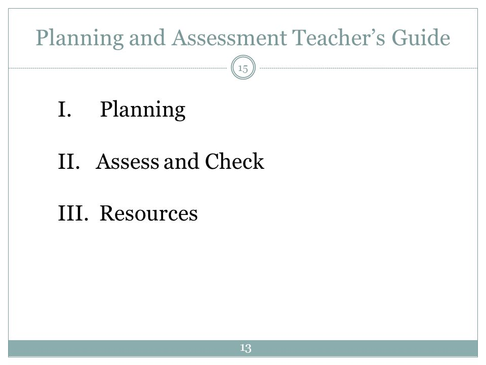 Planning and Assessment Teacher's Guide I. Planning II. Assess and Check III. Resources 15 13