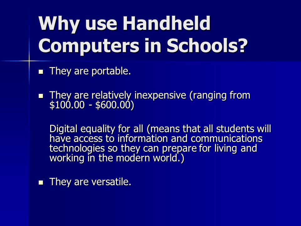 Student Use of Handhelds Students can write or input text (word processing), draw, animate, present, create concept maps, charts, and graphs, attach probes to measure environmental factors, take digital photographs of projects, and even capture text and graphics from the Web.