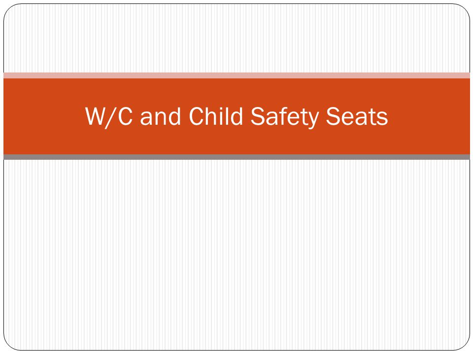 W/C and Child Safety Seats
