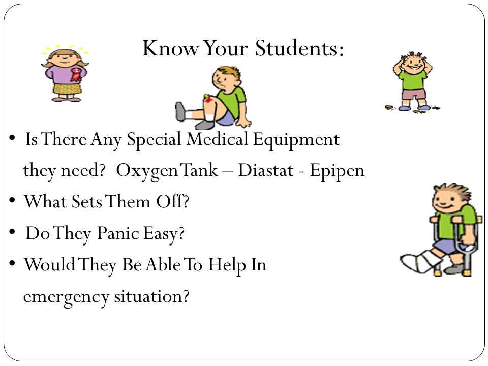 Know Your Students: Is There Any Special Medical Equipment they need.