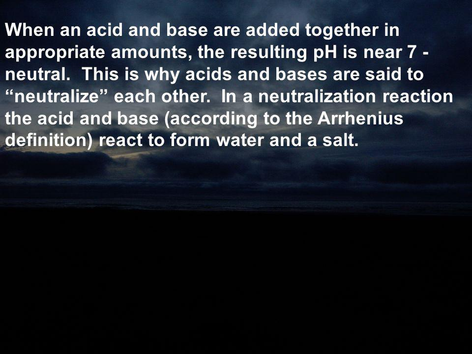"""When an acid and base are added together in appropriate amounts, the resulting pH is near 7 - neutral. This is why acids and bases are said to """"neutra"""
