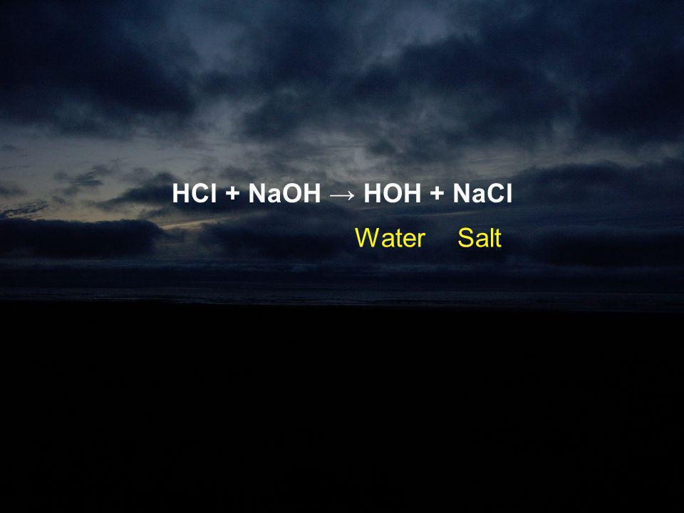 HCl + NaOH → HOH + NaCl WaterSalt