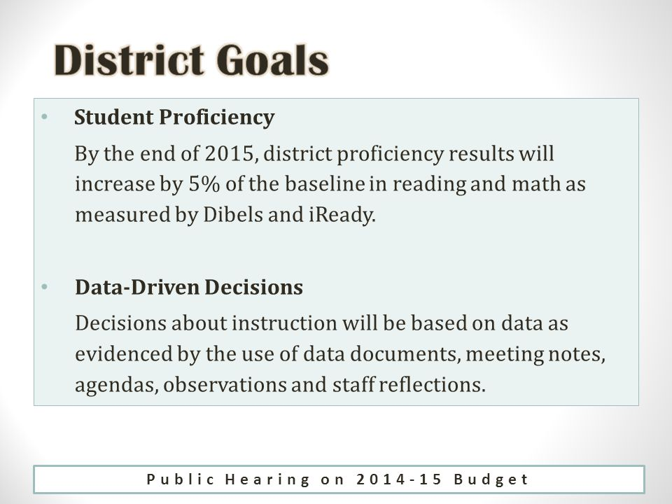 Student Proficiency By the end of 2015, district proficiency results will increase by 5% of the baseline in reading and math as measured by Dibels and iReady.