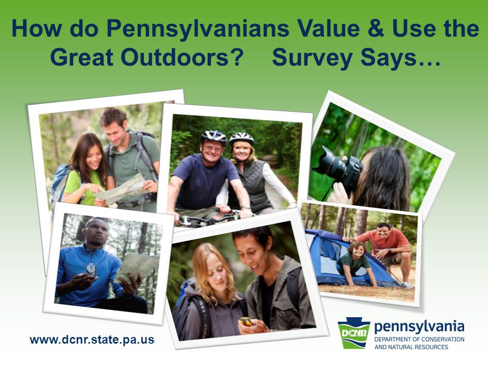 www.dcnr.state.pa.us Survey Methods Mail/internet survey of Pennsylvania Residents Sample of 1,500 from each of the six DCNR planning regions Also… 1,500 each from Philadelphia and Pittsburgh Total sample = 12,000 residents Currently on-going; expect close to 20% response –Today's preliminary data: N=1,500 (un-weighted) –Data has been weighted according to regional estimates