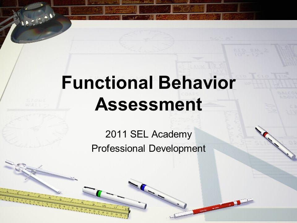 Functional Behavior Assessment 2011 SEL Academy Professional Development