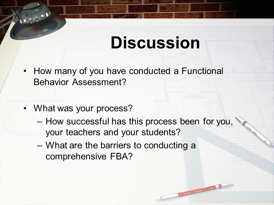 Discussion How many of you have conducted a Functional Behavior Assessment.