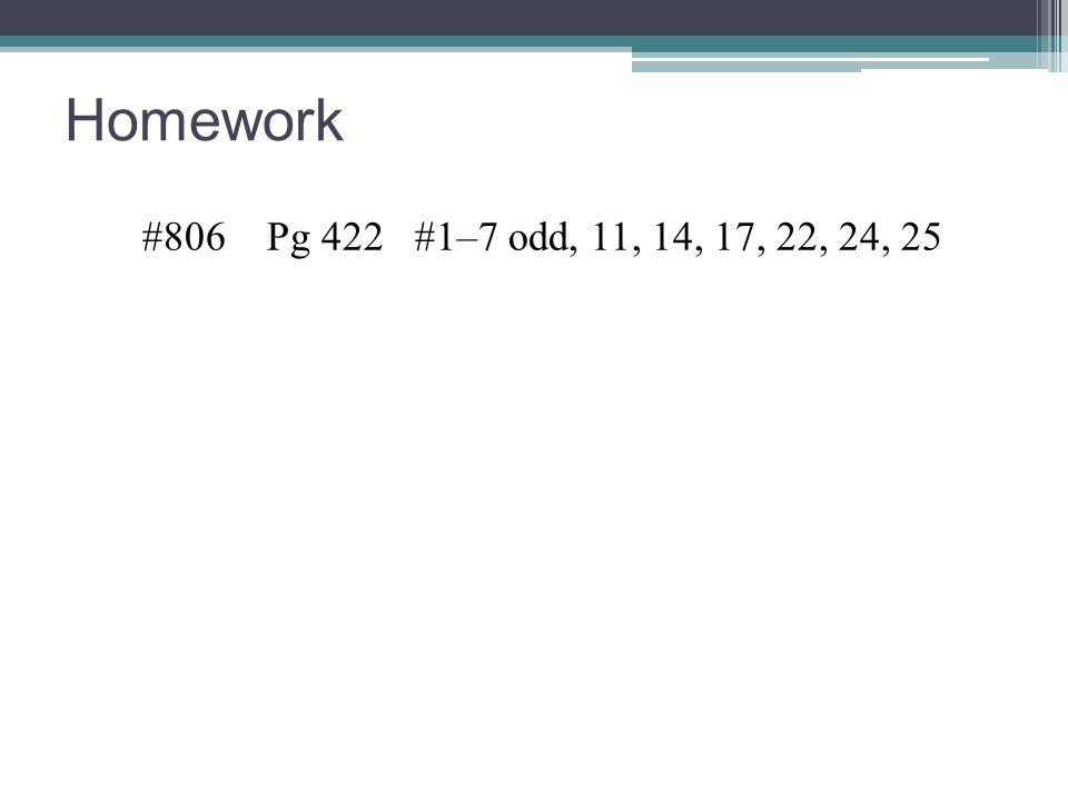 Homework #806 Pg 422 #1–7 odd, 11, 14, 17, 22, 24, 25