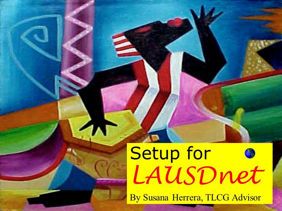 Setup for LAUSDnet By Susana Herrera, TLCG Advisor