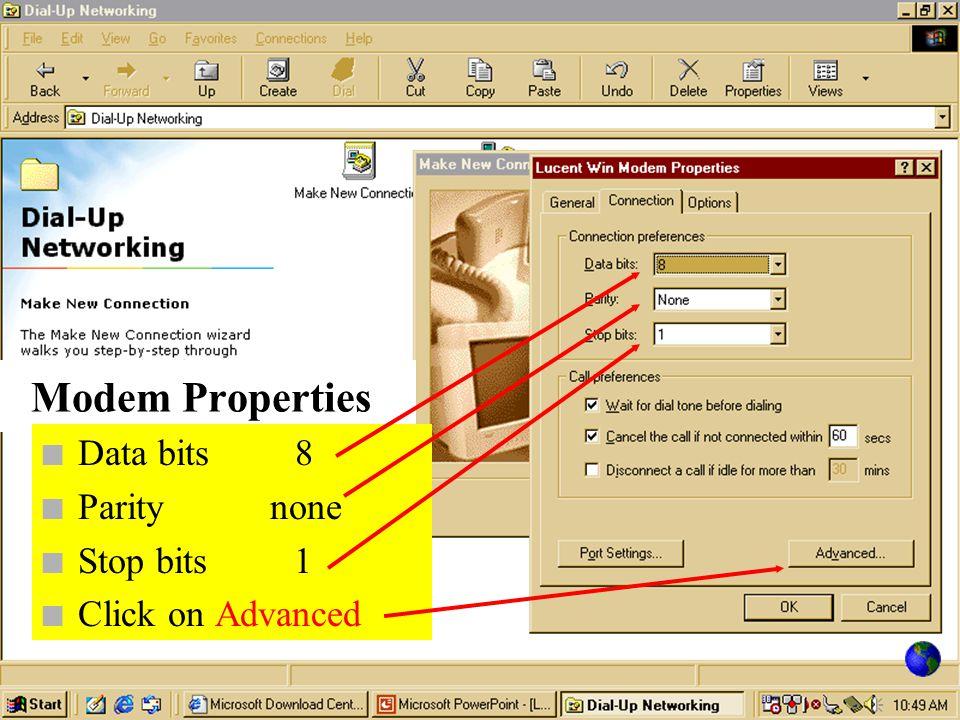 Modem Properties n Data bits 8 n Parity none n Stop bits 1 n Click on Advanced