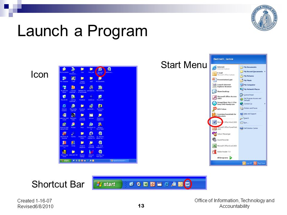 Office of Information, Technology and Accountability 13 Created 1-16-07 Revised6/8/2010 Icon Shortcut Bar Start Menu Launch a Program