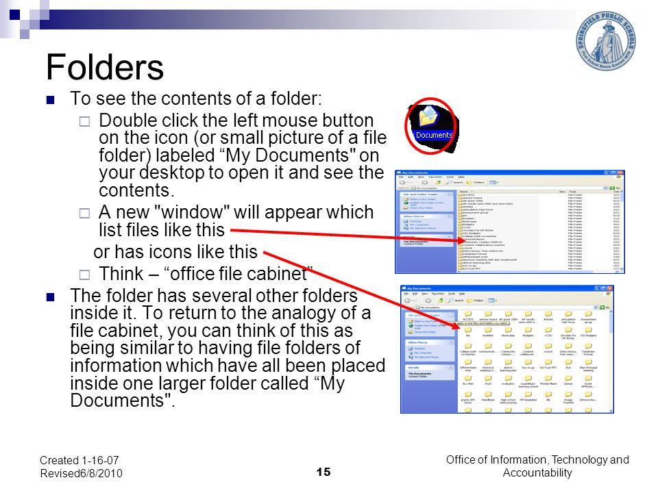 Office of Information, Technology and Accountability 15 Created 1-16-07 Revised6/8/2010 Folders To see the contents of a folder:  Double click the le