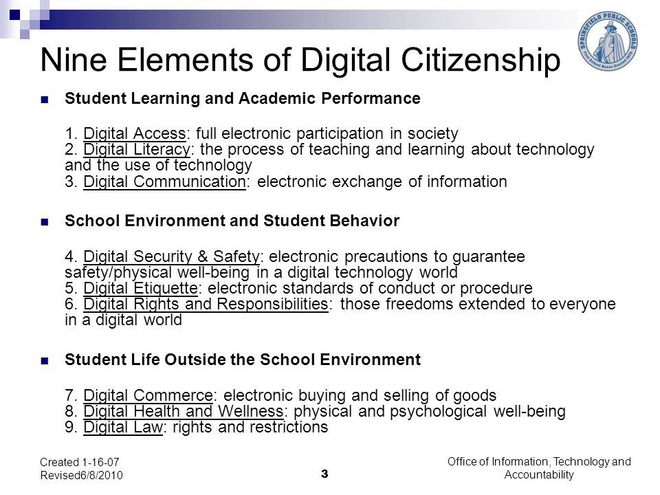 Office of Information, Technology and Accountability 3 Created 1-16-07 Revised6/8/2010 3 Nine Elements of Digital Citizenship Student Learning and Aca