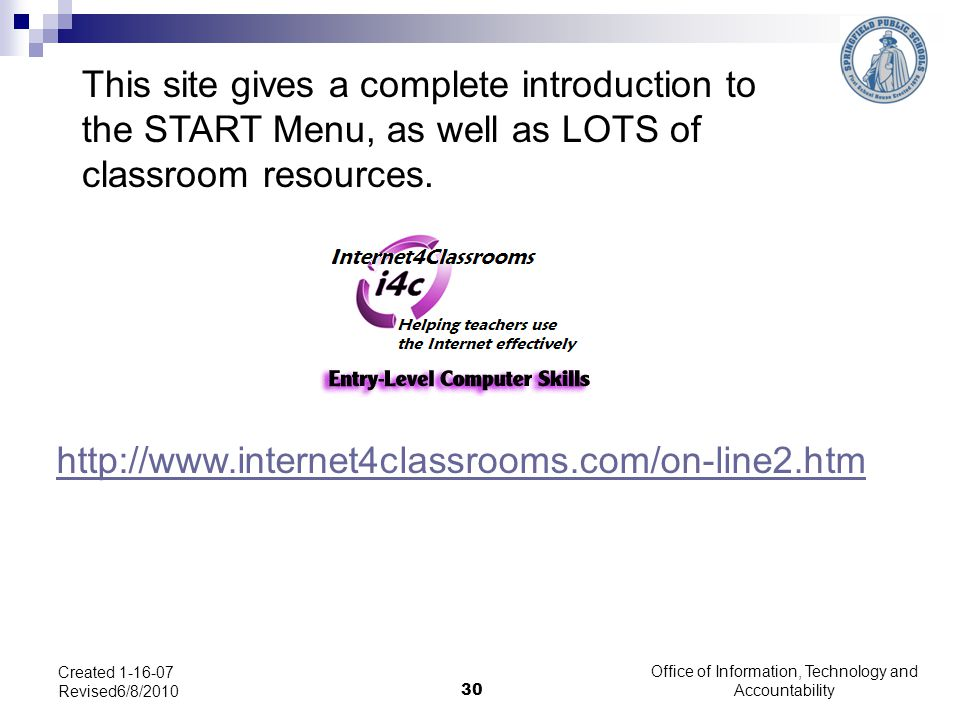 Office of Information, Technology and Accountability 30 Created 1-16-07 Revised6/8/2010 http://www.internet4classrooms.com/on-line2.htm This site give