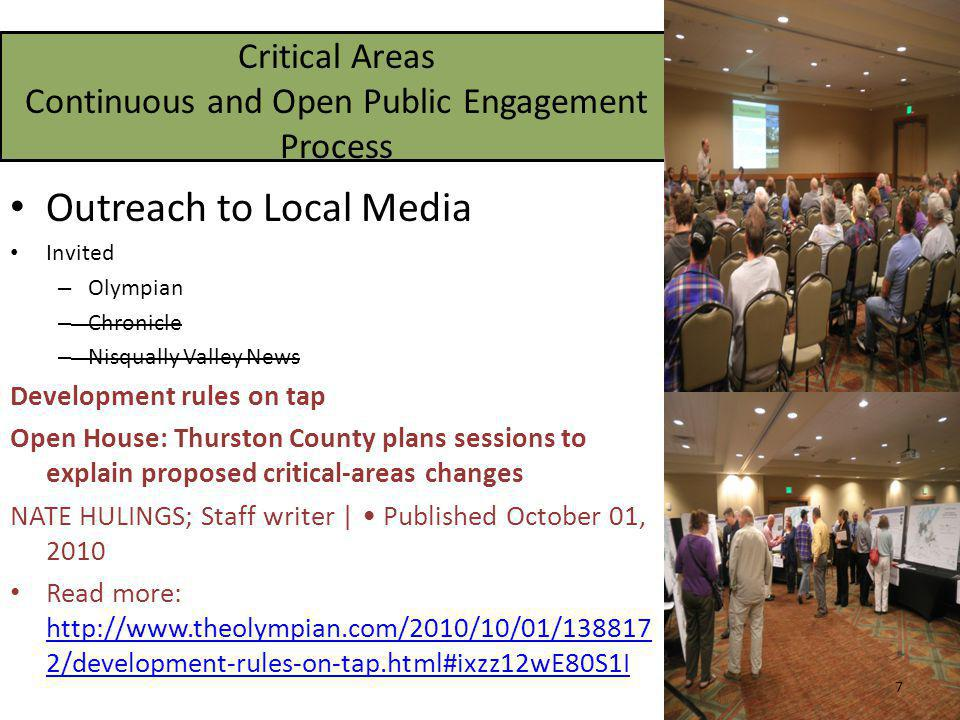 Critical Areas Continuous and Open Public Engagement Process Outreach to Local Media Invited – Olympian – Chronicle – Nisqually Valley News Development rules on tap Open House: Thurston County plans sessions to explain proposed critical-areas changes NATE HULINGS; Staff writer | Published October 01, 2010 Read more: http://www.theolympian.com/2010/10/01/138817 2/development-rules-on-tap.html#ixzz12wE80S1I http://www.theolympian.com/2010/10/01/138817 2/development-rules-on-tap.html#ixzz12wE80S1I 7