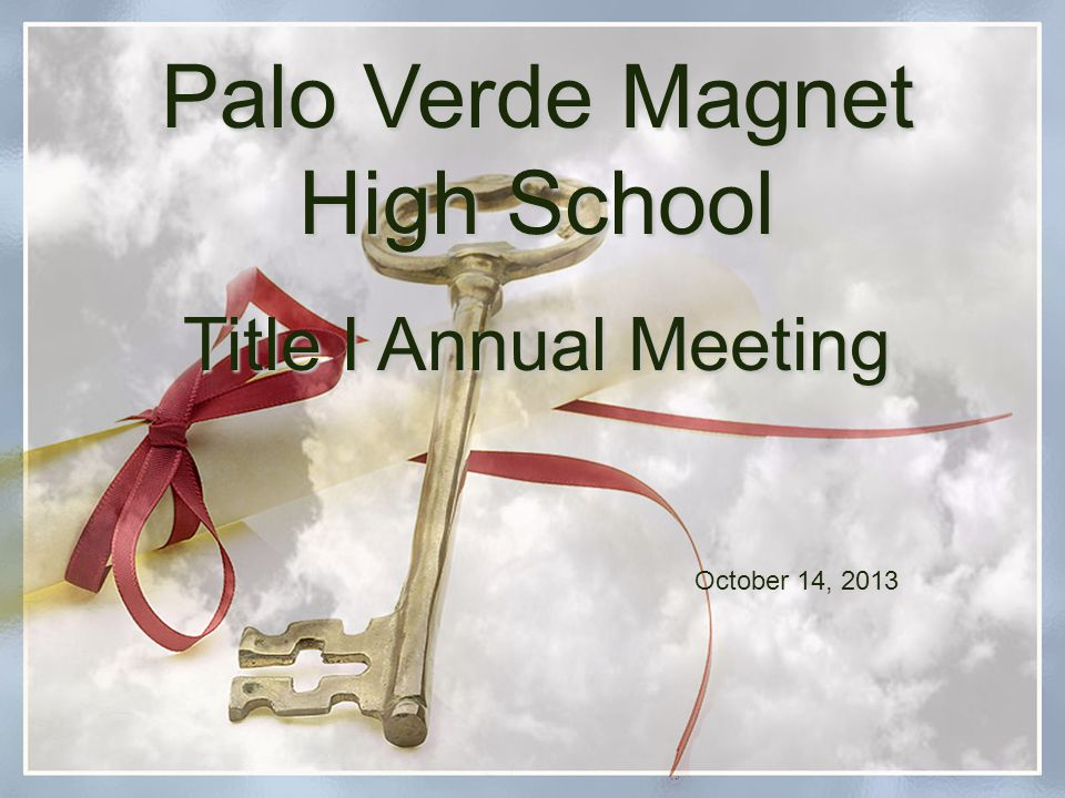 Palo Verde Magnet High School Title I Annual Meeting October 14, 2013