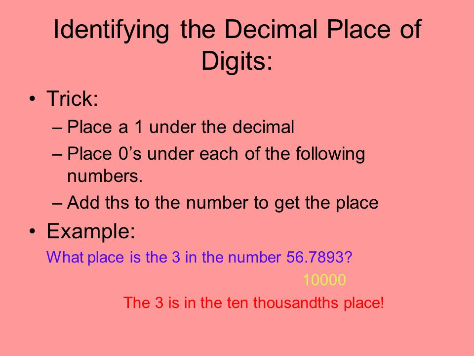 Equivalent Decimals Equivalent means equal Steps to writing equivalent decimals: –Write the number exactly.