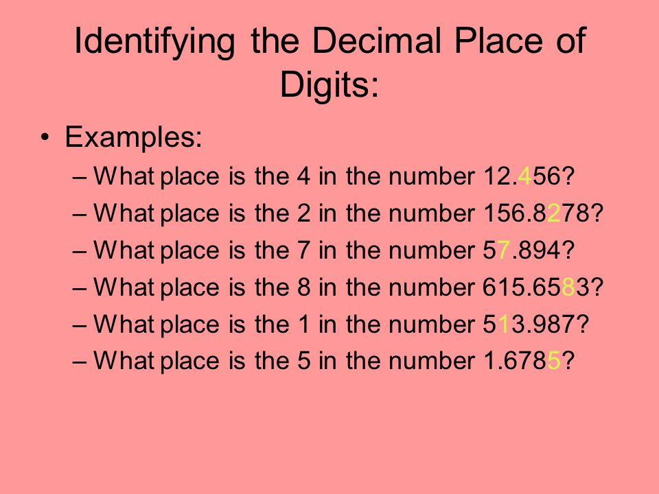 Answers: –What place is the 4 in the number 12.456.