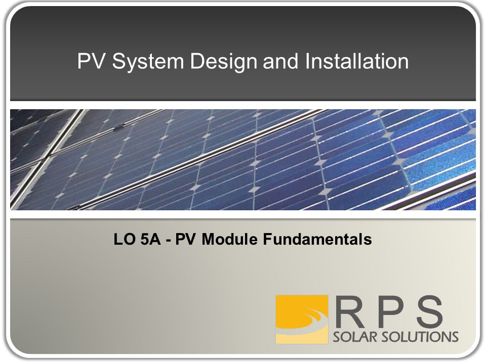 PV System Design and Installation LO 5A - PV Module Fundamentals