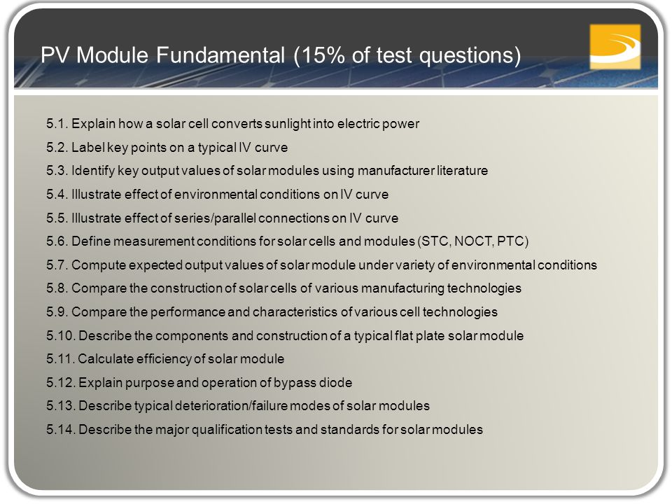 PV Module Fundamental (15% of test questions) 5.1. Explain how a solar cell converts sunlight into electric power 5.2. Label key points on a typical I