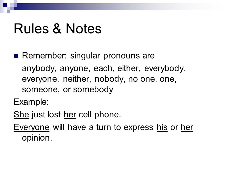 Rules & Notes Remember: singular pronouns are anybody, anyone, each, either, everybody, everyone, neither, nobody, no one, one, someone, or somebody E