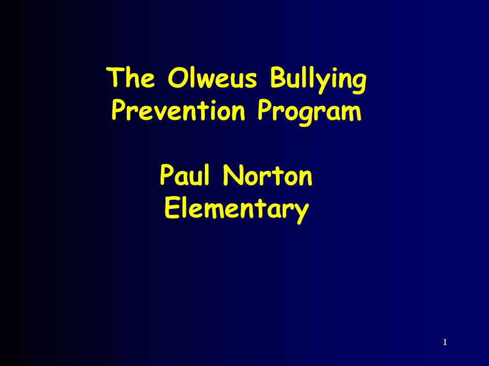 1 The Olweus Bullying Prevention Program Paul Norton Elementary