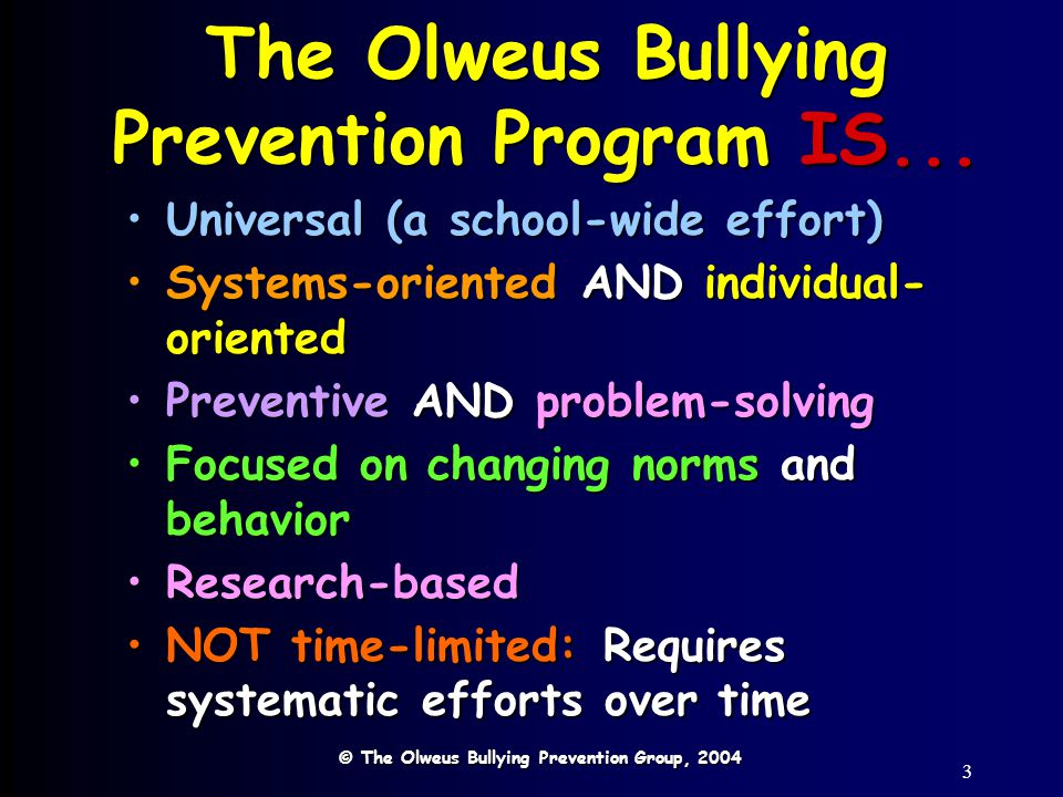 14 Program Principles-- Warmth & Positive InterestWarmth & Positive Interest Involvement from adultsInvolvement from adults Adults acting as authorities and positive role modelsAdults acting as authorities and positive role models Firm limits and non-hostile and non-physical sanctionsFirm limits and non-hostile and non-physical sanctions It is critical to develop a school environment characterized by: © The Olweus Bullying Prevention Group, 2004