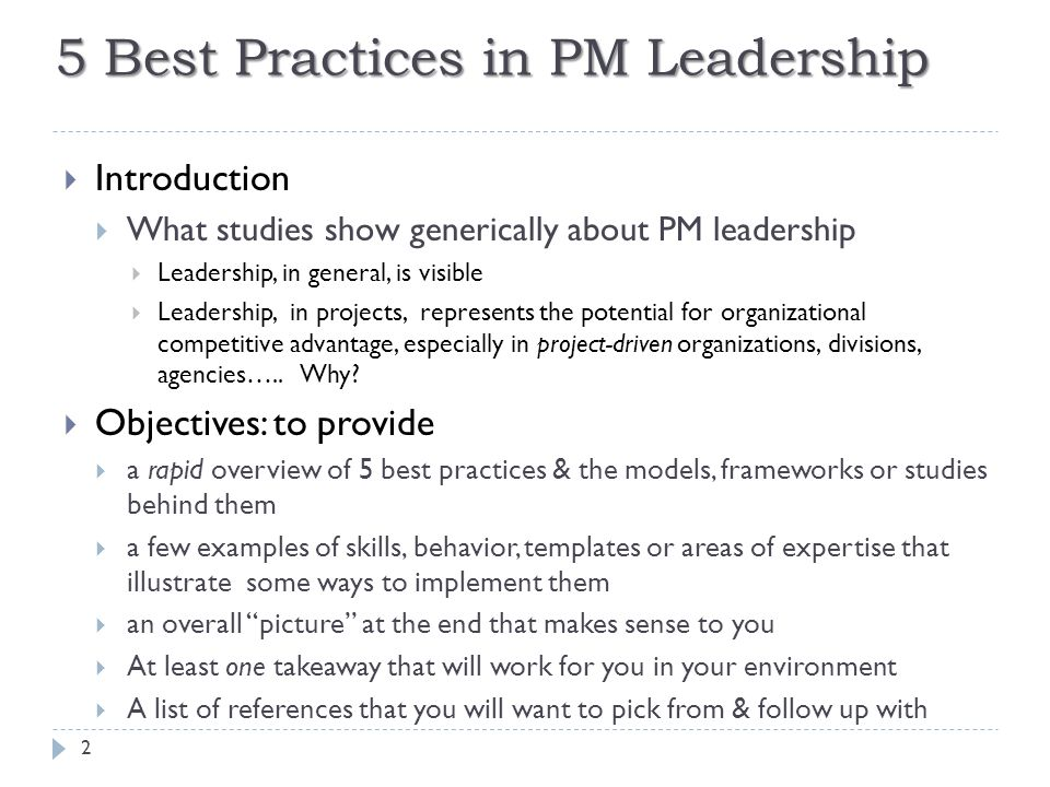5 Best Practices in PM Leadership 2  Introduction  What studies show generically about PM leadership  Leadership, in general, is visible  Leadership, in projects, represents the potential for organizational competitive advantage, especially in project-driven organizations, divisions, agencies…..