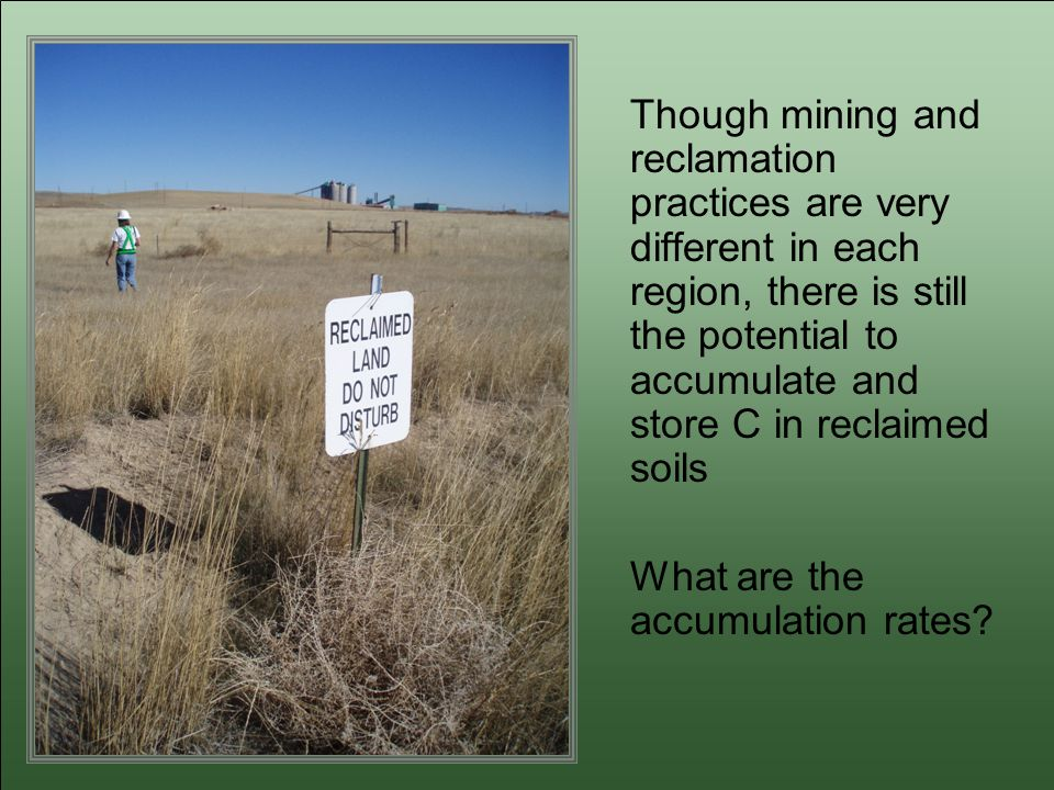 Though mining and reclamation practices are very different in each region, there is still the potential to accumulate and store C in reclaimed soils What are the accumulation rates?