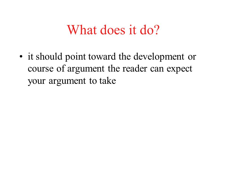 What does it do? it should point toward the development or course of argument the reader can expect your argument to take