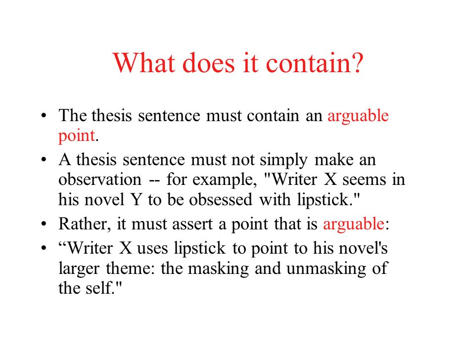 find the thesis Few sentences in your paper will vex you as much as the thesis sentence and with good reason: the thesis sentence is typically that one sentence in the paper with the potential to assert, control, and structure the entire argument without a strong, thoughtful thesis or claim, a paper might seem unfocused.