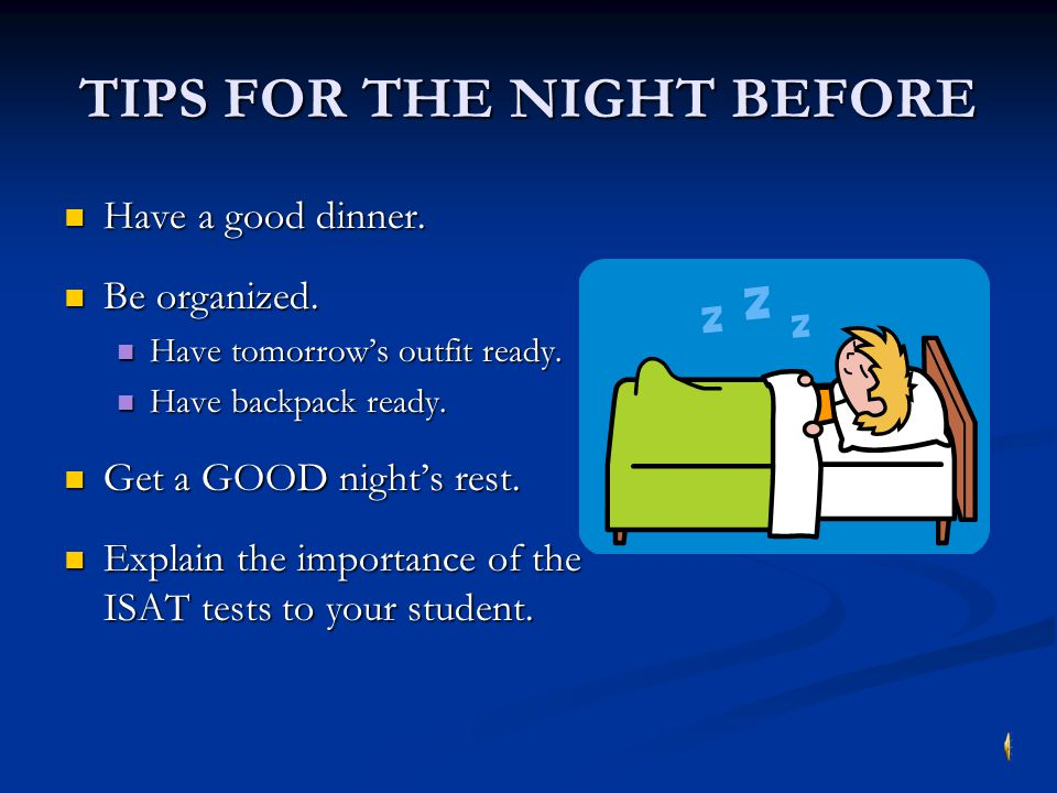 TIPS FOR THE NIGHT BEFORE Have a good dinner.Have a good dinner.