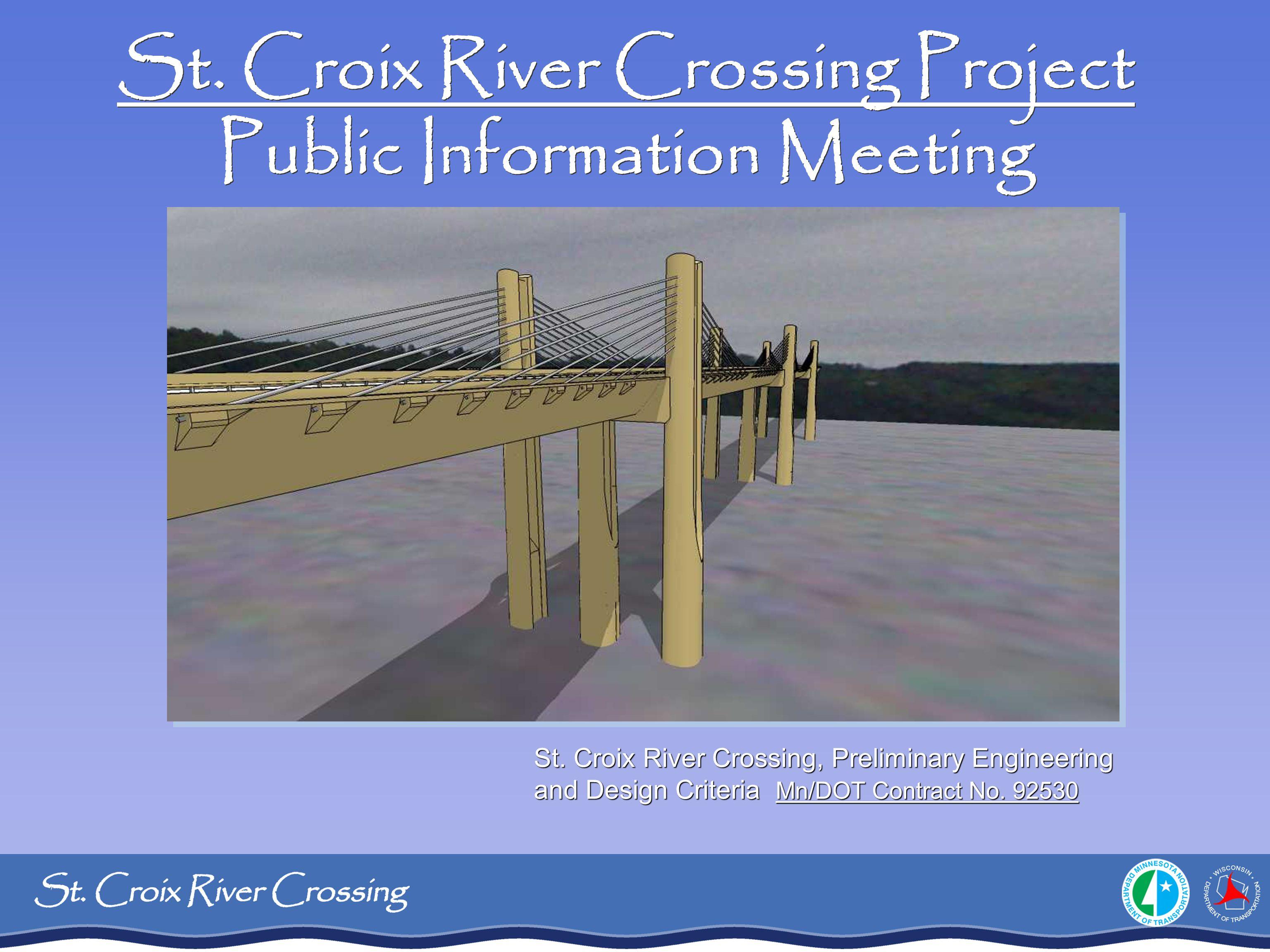 St. Croix River Crossing Project Public Information Meeting St. Croix River Crossing, Preliminary Engineering and Design Criteria Mn/DOT Contract No.