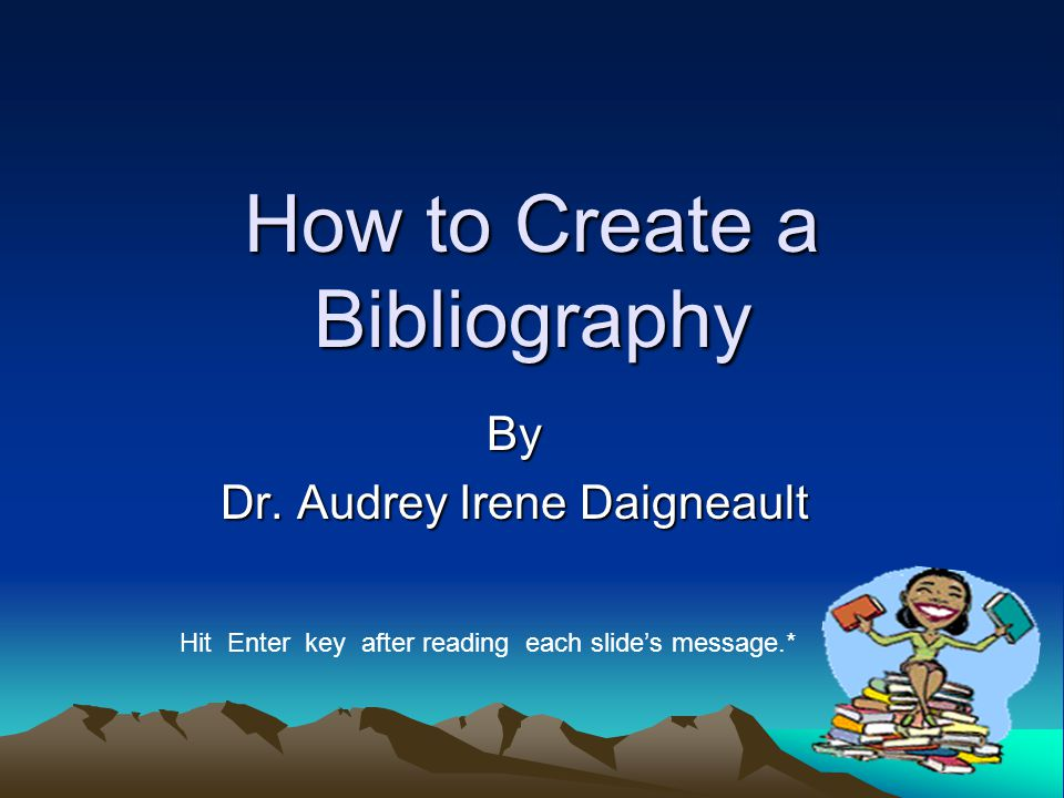 How to Create a Bibliography By Dr.