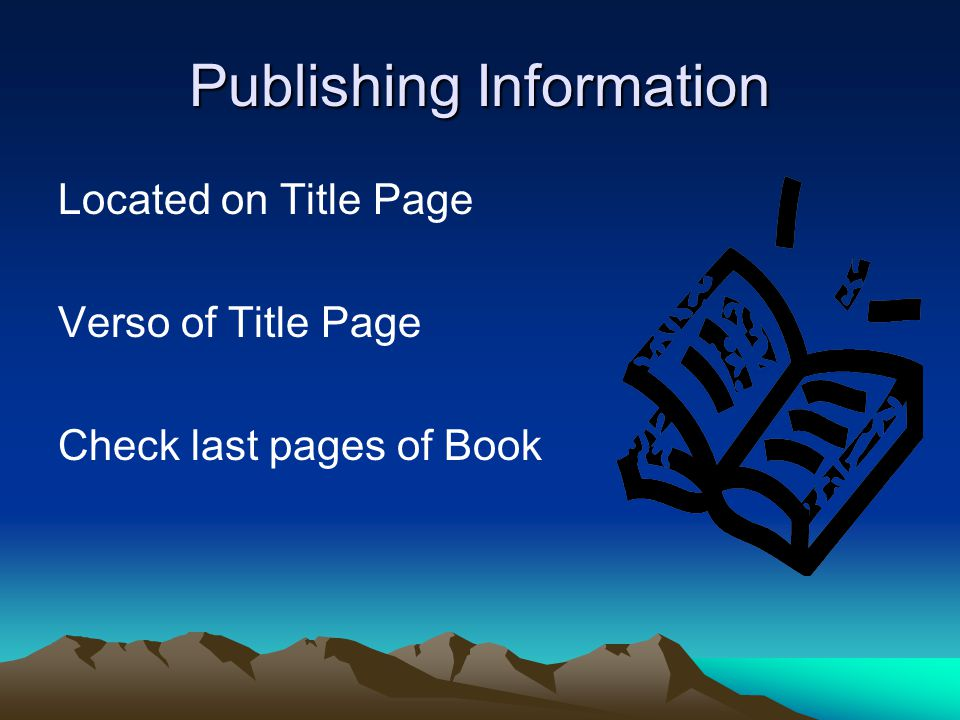Publishing Information Located on Title Page Verso of Title Page Check last pages of Book