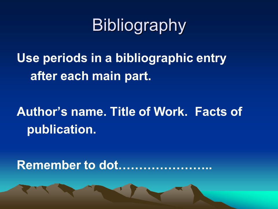 Bibliography Use periods in a bibliographic entry after each main part.