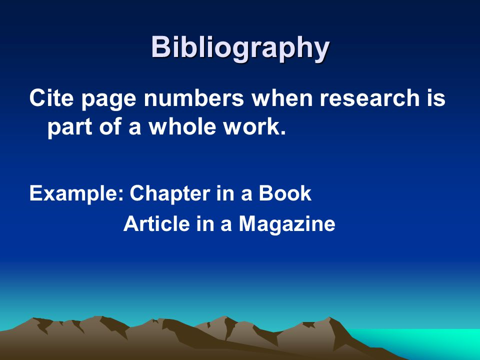 Bibliography Cite page numbers when research is part of a whole work.