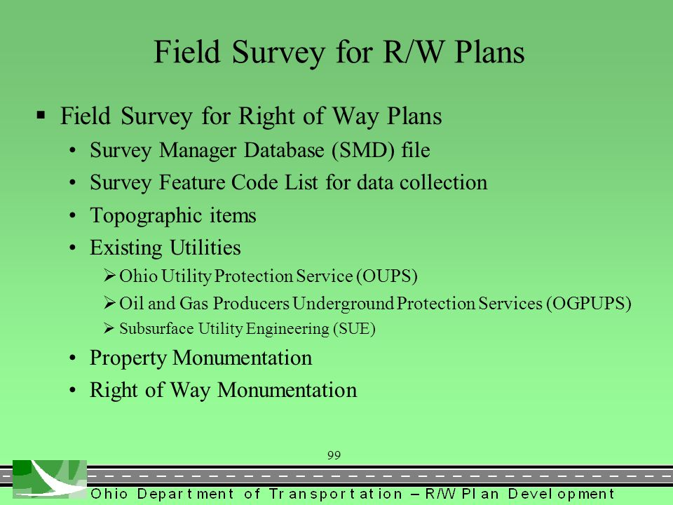 100 http://www.dot.state.oh.us/Divisions/ProdMgt/Production/ CADD/Pages/GEOPAKDownloads.aspx  Survey Manager Database (SMD) file  Survey Feature Code Lists  Trimble Data Collector Code List  Survey Preferences
