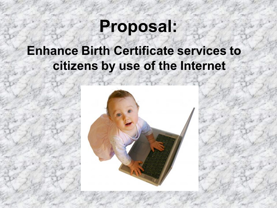 Proposal: Enhance Birth Certificate services to citizens by use of the Internet