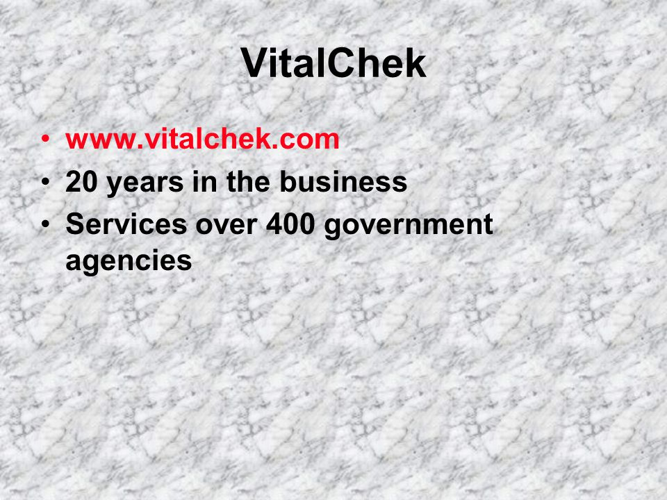 VitalChek   20 years in the business Services over 400 government agencies