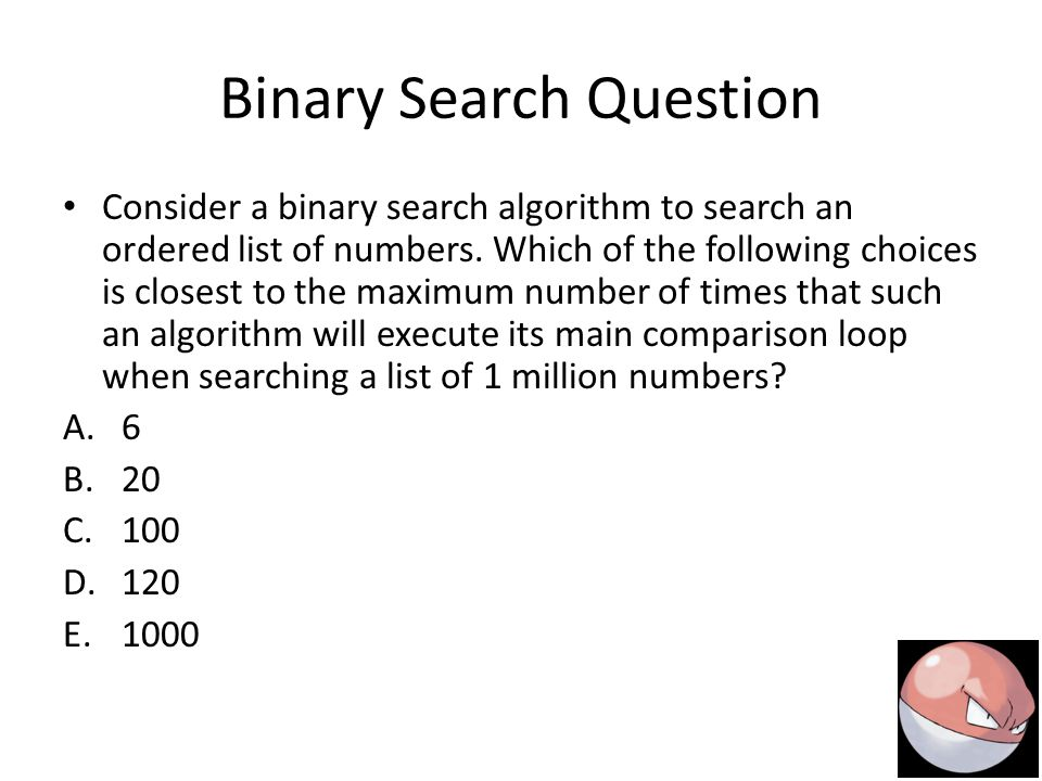 Binary Search Question Consider a binary search algorithm to search an ordered list of numbers.