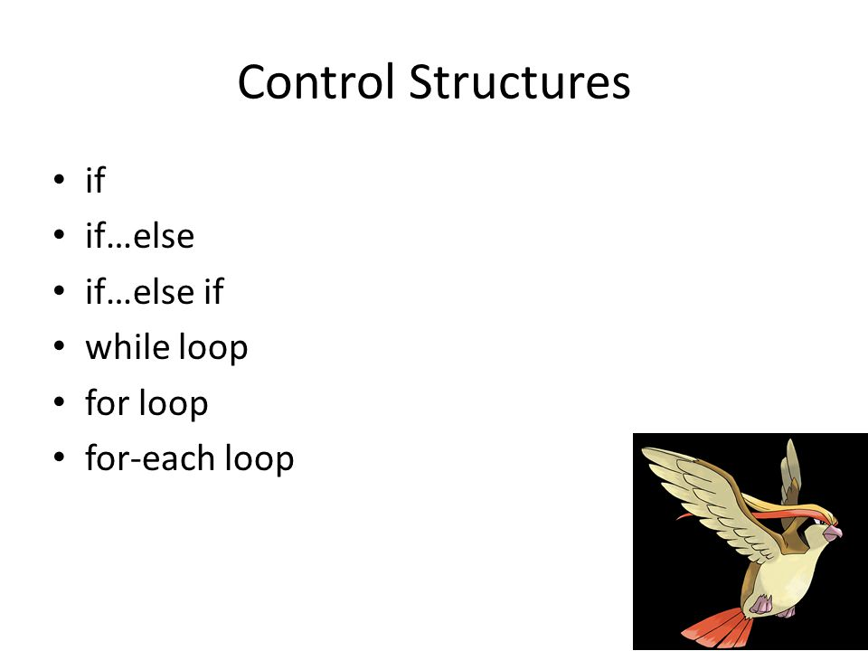 Control Structures if if…else if…else if while loop for loop for-each loop
