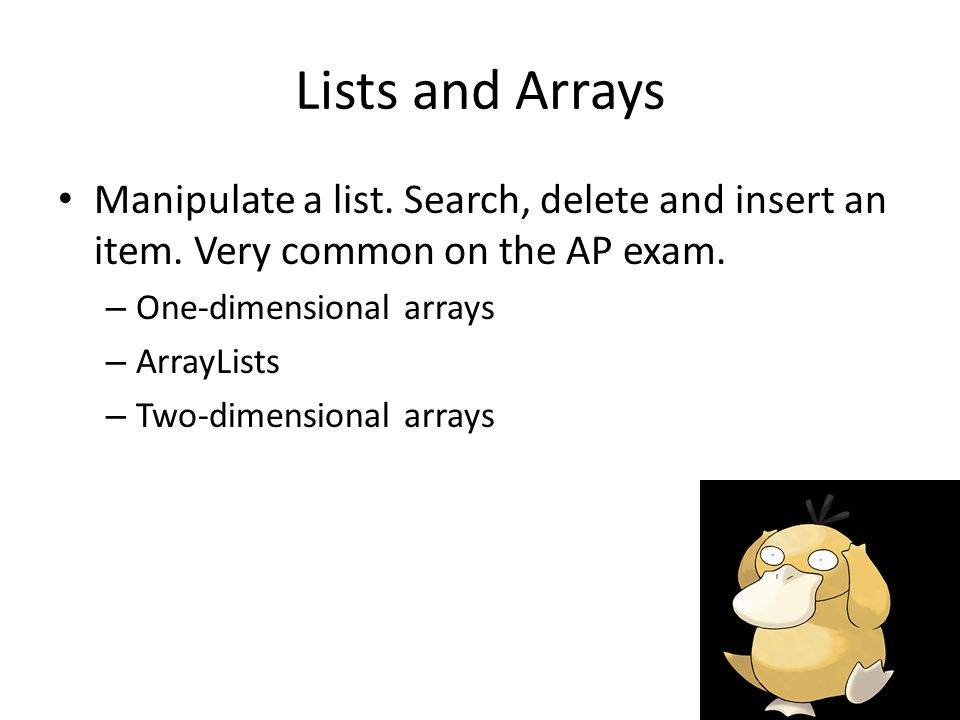 Lists and Arrays Manipulate a list. Search, delete and insert an item.
