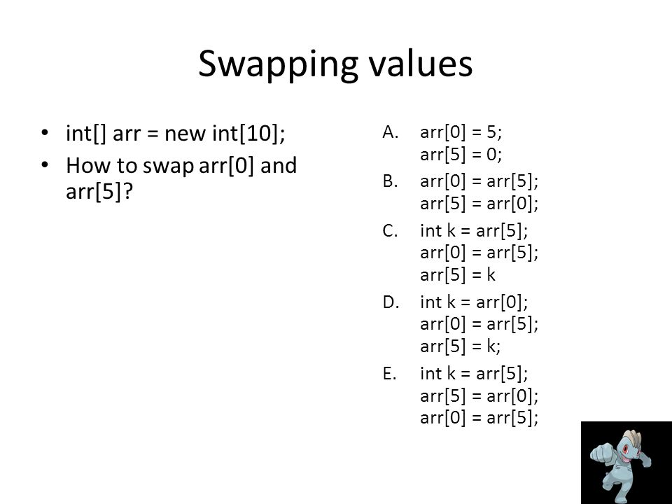 Swapping values int[] arr = new int[10]; How to swap arr[0] and arr[5].