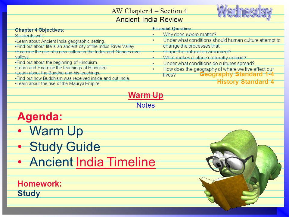 Geography Standard 1-4 History Standard 4 Warm Up Notes Agenda: Warm Up Study Guide Ancient India TimelineIndia Timeline Homework: Study Chapter 4 Obj