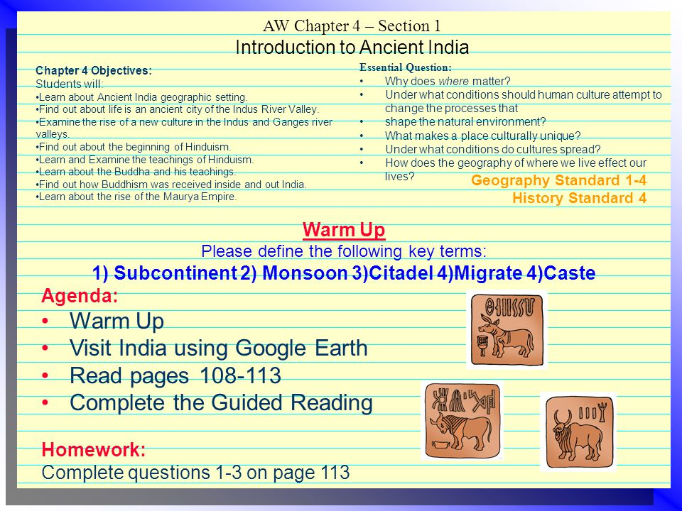 Geography Standard 1-4 History Standard 4 Warm Up Read pages 114-115 so that you may answer the question below: How were the homes of Mohenjo-Daro more advanced than those in ancient Egypt and Mesopotamia.