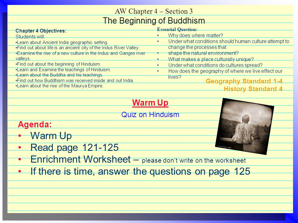 Geography Standard 1-4 History Standard 4 Warm Up Quiz on Hinduism Agenda: Warm Up Read page 121-125 Enrichment Worksheet – please don't write on the