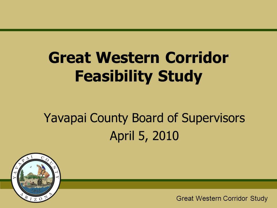 Great Western/Glassford Hill Extension Study Great Western Corridor Study Project History Central Yavapai Metropolitan Planning Organization (CYMPO) –Based on previous studies dating back to 1995 and the 2006 CYMPO study, a need for a new high capacity access controlled roadway was identified to meet year 2030 traffic demands.
