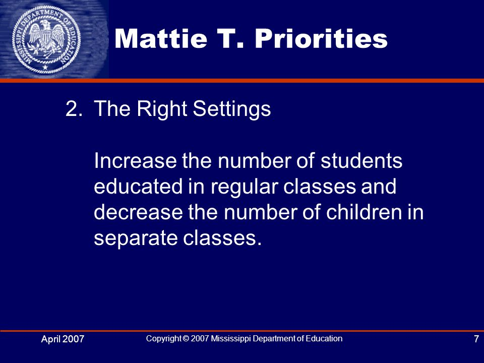 April 2007 Copyright © 2007 Mississippi Department of Education 7 Mattie T.